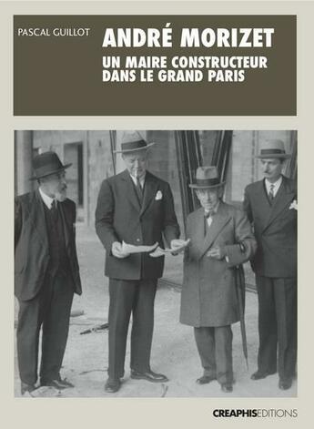 Couverture du livre « André Morizet, un maire constructeur dans le Grand Paris » de Pascal Guillot aux éditions Creaphis