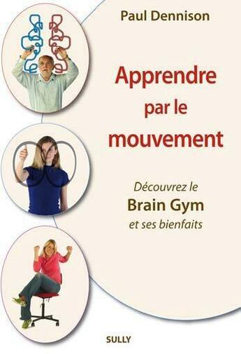 Couverture du livre « Apprendre par le mouvement ; découvrez le brain gym et ses bienfaits » de Paul Dennison aux éditions Sully