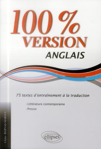 Couverture du livre « 100% Version Anglais 75 Textes D'Entrainement A La Traduction Litterature Contemporaine Presse » de Bernas Martel aux éditions Ellipses Marketing