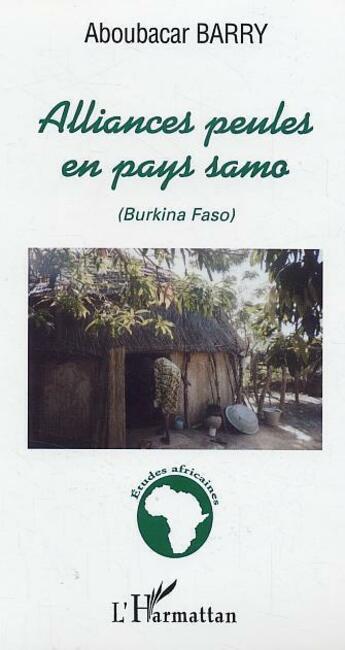 Couverture du livre « Alliances peules en pays samo (Burkina Faso) » de Aboubacar Barry aux éditions Editions L'harmattan