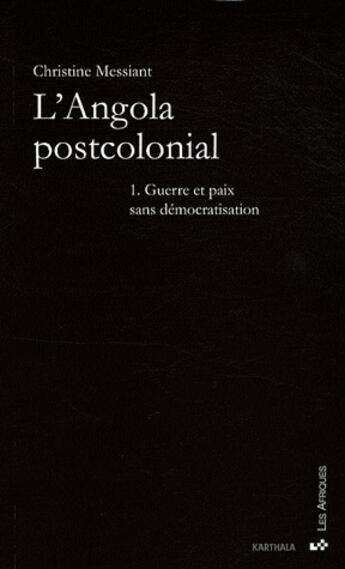 Couverture du livre « L'Angola postcolonial t.1 ; guerre et paix sans démocratisation » de Christine Messiant aux éditions Karthala