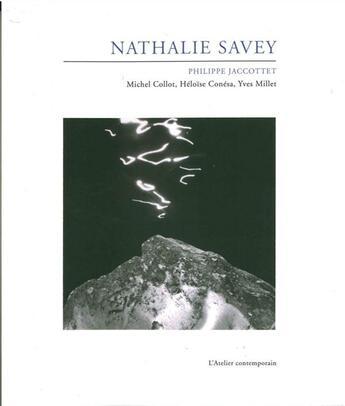 Couverture du livre « Nathalie Savey » de Philippe Jaccottet aux éditions Atelier Contemporain