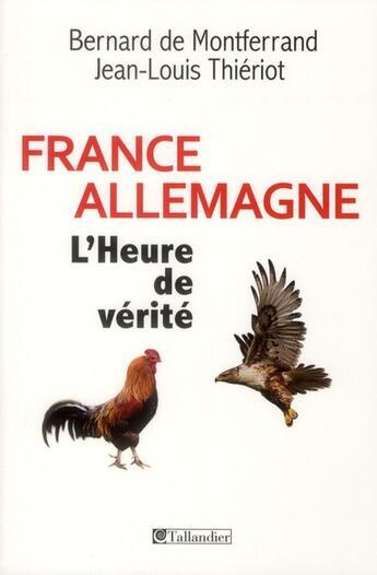 Couverture du livre « France-Allemagne ; l'heure de vérité » de Bernard De Montferrand et Jean-Louis Thierrot aux éditions Tallandier