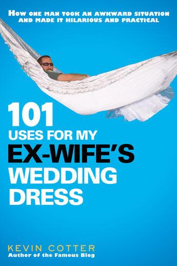 Couverture du livre « 101 Uses for My Ex-Wife's Wedding Dress » de Cotter Kevin aux éditions Penguin Group Us