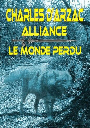 Couverture du livre « Alliance ; le monde perdu » de Charles D' Arzac aux éditions Books On Demand