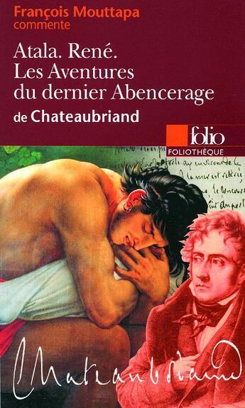 Couverture du livre « Atala ; René ; les aventures du dernier Abencerage, de Chateaubriand » de Francois Mouttapa aux éditions Gallimard