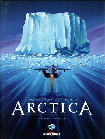 Couverture du livre « Arctica ; Integrale Vol.1 ; T.1 A T.3 » de Daniel Pecqueur et Bojan Kovacevic et Pierre Schelle aux éditions Delcourt