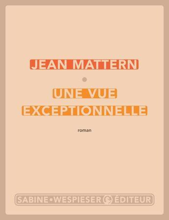 Couverture du livre « Une vue exceptionnelle » de Jean Mattern aux éditions Sabine Wespieser
