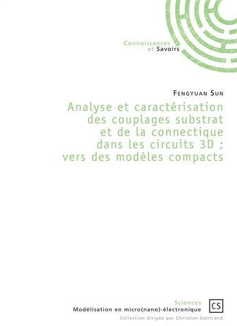Couverture du livre « Analyse et caractérisation des couplages substrat et de la connectique dans les circuits 3D ; vers des modèles compacts » de Fengyuan Sun aux éditions Connaissances Et Savoirs