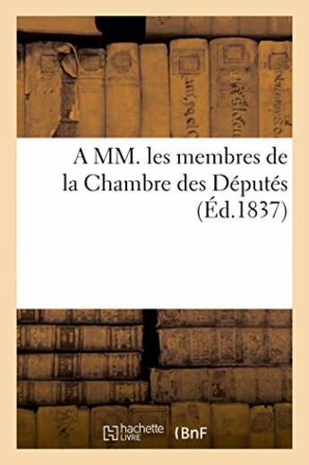 Couverture du livre « A mm. les membres de la chambre des deputes (ed.1837) » de  aux éditions Hachette Bnf