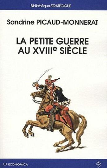 Couverture du livre « La petite guerre au XVIIIe siècle » de Sandrine Picaud-Monnerat aux éditions Economica