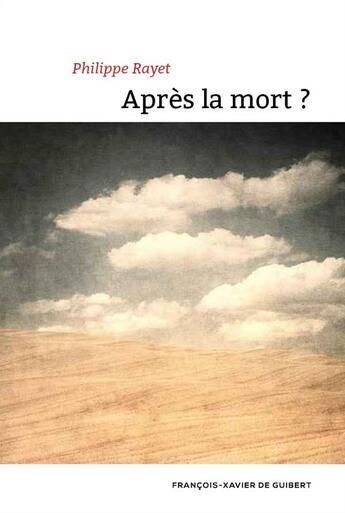 Couverture du livre « Après la mort ? » de Philippe Rayet aux éditions Francois-xavier De Guibert