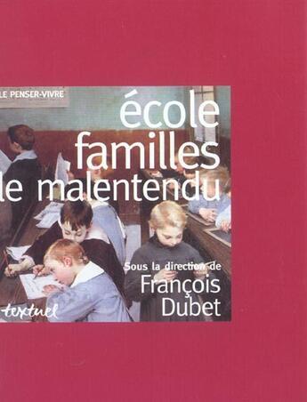Couverture du livre « École, familles : le malentendu » de Francois Dubet aux éditions Textuel