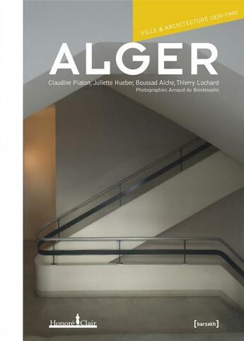 Couverture du livre « Alger, ville et architecture 1830-1940 » de Collectif aux éditions Honore Clair