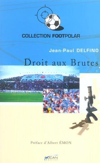 Couverture du livre « Droit Aux Brutes » de Jean-Paul Delfino aux éditions Adcan