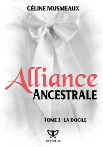 Couverture du livre « Alliance ancestrale t.3 ; la docile » de Celine Musmeaux aux éditions Nymphalis