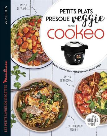 Couverture du livre « Petits plats presque veggie avec cookeo » de Fabrice Veigas et Pauline Dubois-Platet aux éditions Dessain Et Tolra