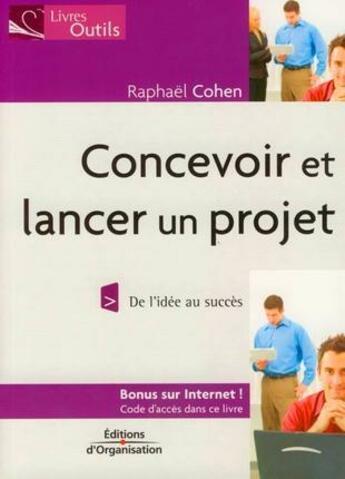 Couverture du livre « Concevoir et lancer un projet ; de l'idée au succès » de Raphael Cohen aux éditions Organisation