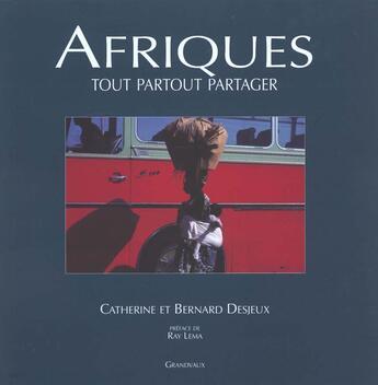 Couverture du livre « Afriques ; Tout Partout Partager » de Catherine Desjeux et Bernard Desjeux aux éditions Grandvaux