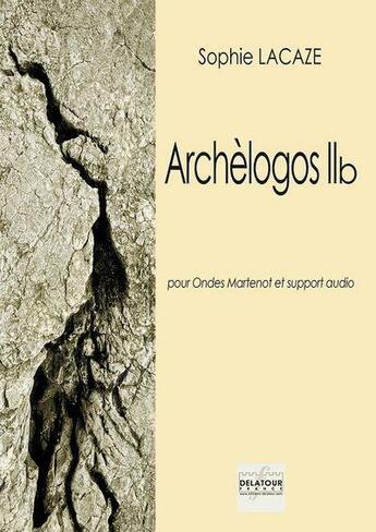 Couverture du livre « Archelogos iib pour ondes martenot et support audio » de Lacaze Sophie aux éditions Delatour