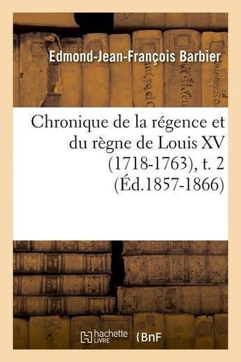 Couverture du livre « Chronique de la regence et du regne de louis xv (1718-1763),t. 2 (ed.1857-1866) » de Barbier E-J-F. aux éditions Hachette Bnf