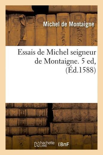 Couverture du livre « Essais de Michel seigneur de Montaigne » de Michel De Montaigne aux éditions Hachette Bnf