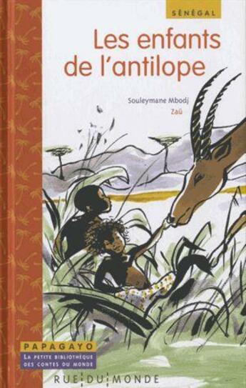 Couverture du livre « Les enfants de l'antilope ; un conte du Sénégal » de Souleymane Mbodj et Zau aux éditions Rue Du Monde