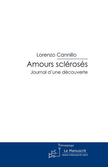 Couverture du livre « Amours sclérosés ; journal d'une découverte » de Lorenzo Cannillo aux éditions Le Manuscrit