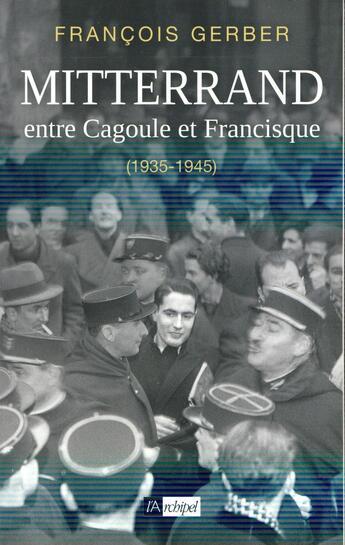 Couverture du livre « Mitterrand, entre cagoule et francisque ; 1935-1945 » de Francois Gerber aux éditions Archipel