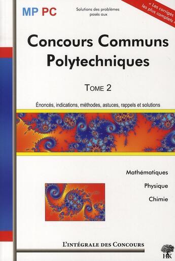 Couverture du livre « Concours communs polytechniques MP/PC t.2 ; mathématiques, physique, chimie » de Fleck Jean Julien aux éditions H & K