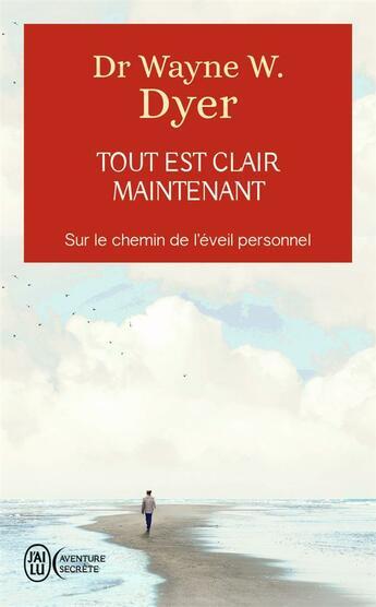 Couverture du livre « Tout est clair maintenant » de Wayne W. Dyer aux éditions J'ai Lu