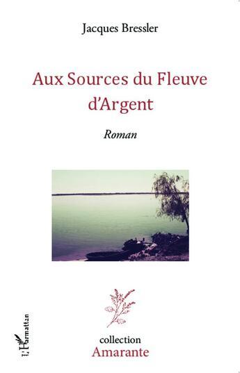 Couverture du livre « Aux sources du fleuve d'argent » de Jacques Bressler aux éditions Harmattan