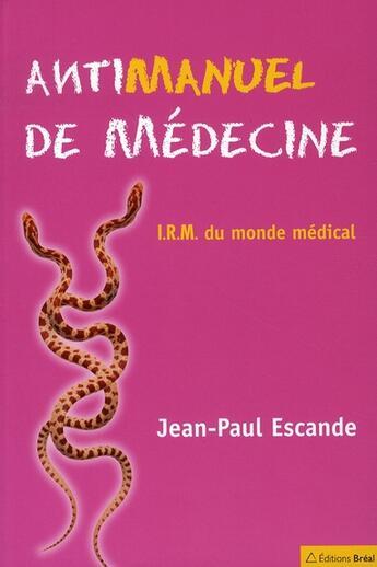 Couverture du livre « Antimanuel de médecine ; i.r.m. du monde médical » de Jean-Paul Escande aux éditions Breal