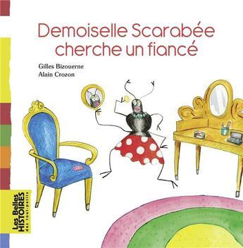 Couverture du livre « Demoiselle scarabée cherche un fiancé » de Gilles Bizouerne et Alain Crozon aux éditions Bayard Jeunesse