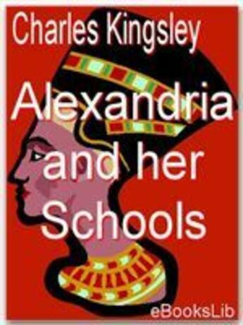 Couverture du livre « Alexandria and her Schools » de Charles Kingsley aux éditions Ebookslib