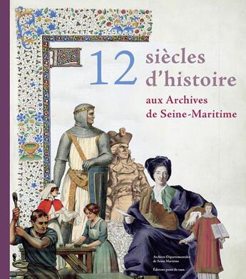 Couverture du livre « 12 siècles d'histoire aux archives de Seine-Maritime » de Vincent Maroteaux aux éditions Point De Vues