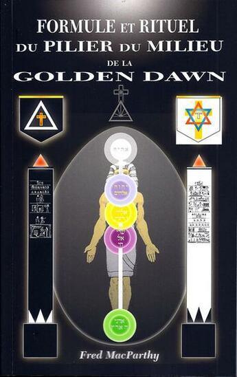 Couverture du livre « Formule Et Rituel Du Pilier Du Milieu De La Golden Dawn » de Fred Macparthy aux éditions Sesheta