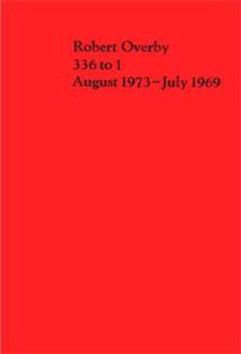 Couverture du livre « 336 to 1 - August 1973-July 1969 » de Robert Overby aux éditions Jrp / Ringier