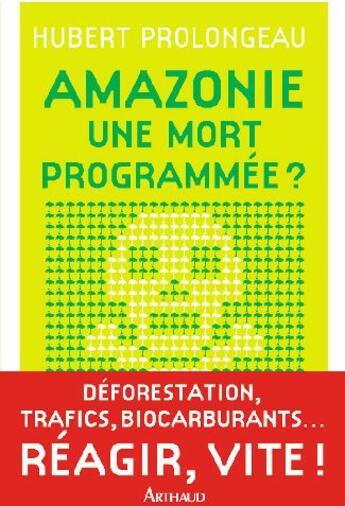 Couverture du livre « Amazonie : une mort programmée ? » de Hubert Prolongeau aux éditions Arthaud