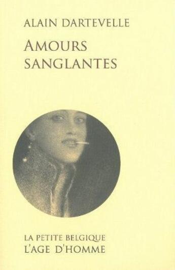 Couverture du livre « Amours sanglantes » de Alain Dartevelle aux éditions L'age D'homme