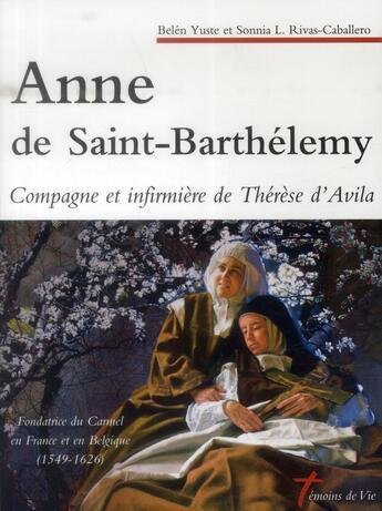 Couverture du livre « Anne de Saint Barthélemy ; compagne et infirmière de Thérèse d'Avila » de Yuste Belen et Sonia L. Rivas-Caballeroonia aux éditions Carmel