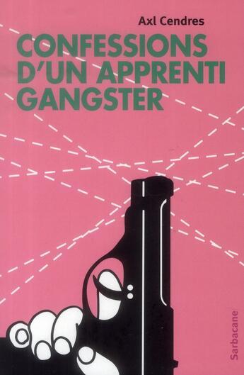 Couverture du livre « Confessions d'un apprenti gangster » de Axl Cendres aux éditions Sarbacane