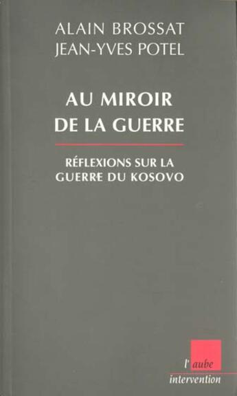 Couverture du livre « Au Miroir De La Guerre ; Reflexions Sur La Bataille Du Kosovo » de Jean-Yves Potel et Alain Brossat aux éditions Editions De L'aube
