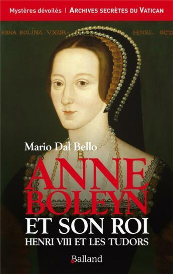 Couverture du livre « Anne Boleyn et son roi » de Maria Dal Bello aux éditions Balland