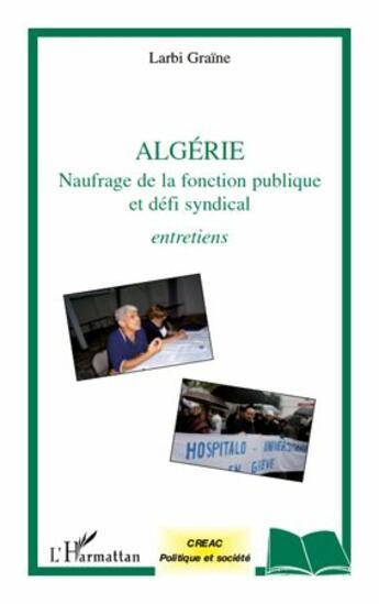 Couverture du livre « Algérie ; naufrage de la fonction publique et défi syndical ; entretiens » de Larbi Graine aux éditions L'harmattan