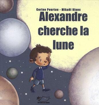 Couverture du livre « Alexandre cherche la Lune » de C. Pourtau - M.Blanc aux éditions Jasmin