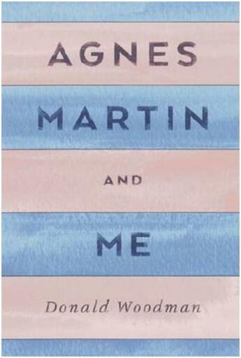 Couverture du livre « Agnes Martin And Me /Anglais » de Woodman Donald aux éditions Antique Collector's Club