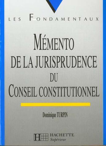 Couverture du livre « Memento De La Jurisprudence Du Conseil Constitutionnel » de Turpin aux éditions Hachette