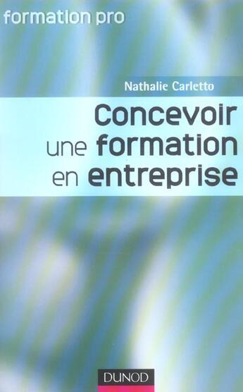 Couverture du livre « Concevoir Une Formation En Entreprise ; Apprendre A Apprendre » de Nathalie Carletto aux éditions Dunod
