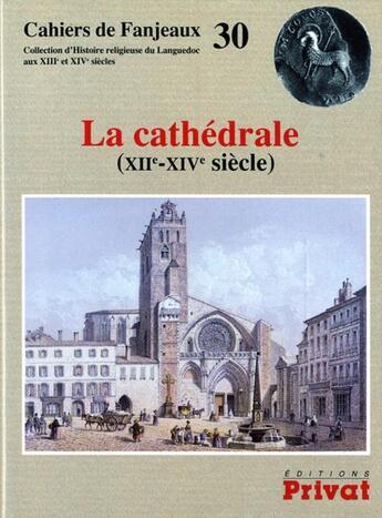 Couverture du livre « Cahiers de Fanjeaux ; cathédrale 30 » de Fanjeaux aux éditions Privat